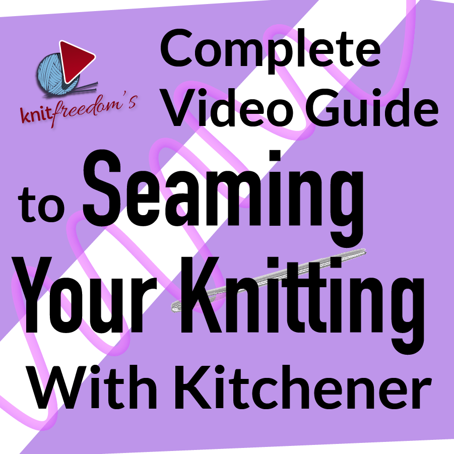 NEW! Complete Video Guide to Seaming Your Knitting with Kitchener Stitch